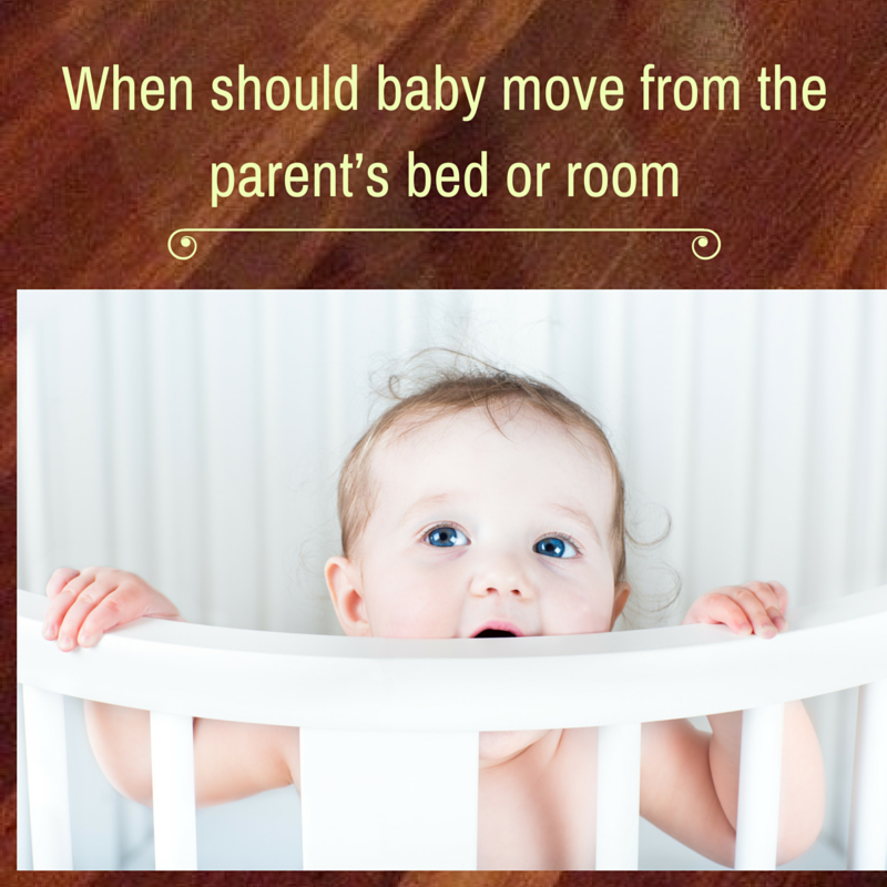 When should baby move from the parent's bed or room